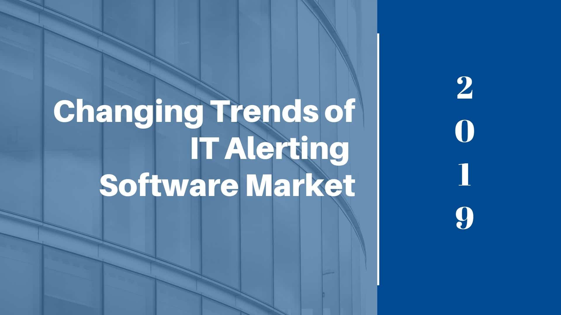 Changing Trends of IT Alerting Software Market 2019