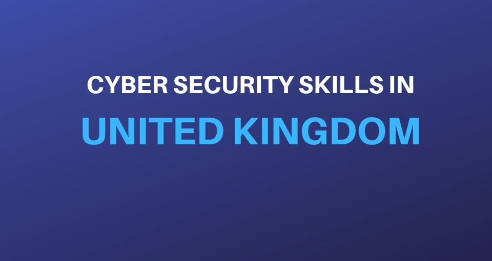 Cybersecurity skills gap in the United Kingdom