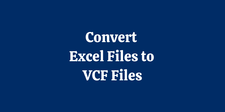 Convert Excel Files to VCF Files
