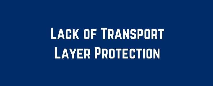 Lack of Transport Layer Protection