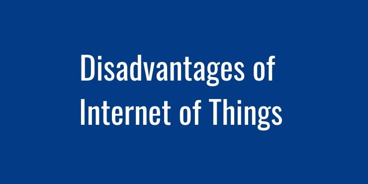 Disadvantages of Internet of Things
