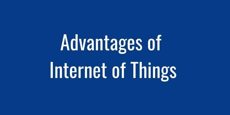 Advantages of Internet of Things