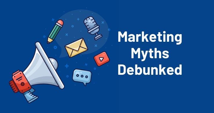 Marketing Myths Debunked