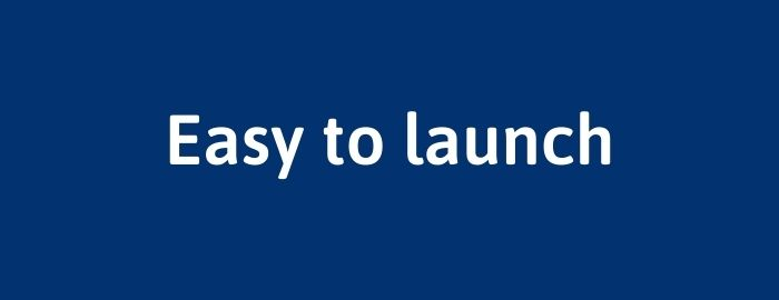 Easy to launch