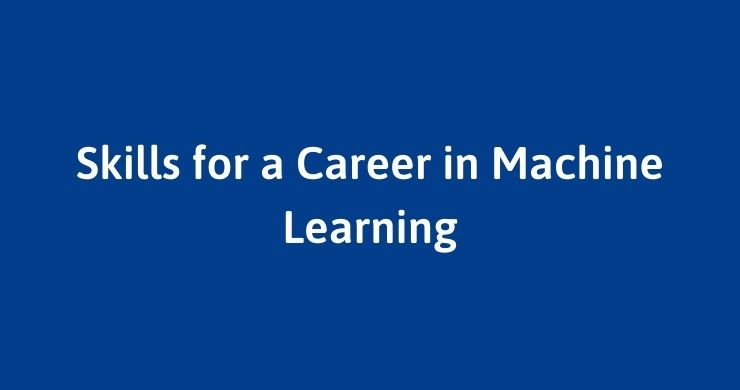 Skills for a Career in Machine Learning