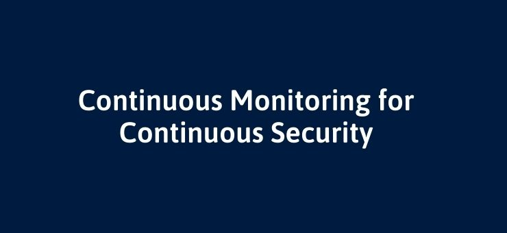 Continuous Monitoring for Continuous Security