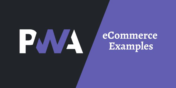 PWA eCommerce Examples