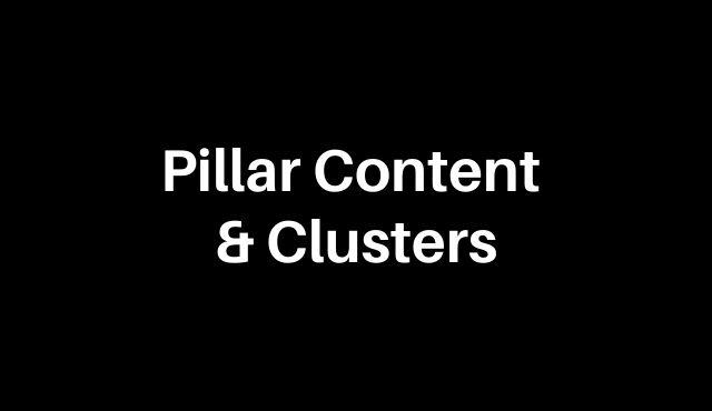 Pillar Content & Clusters